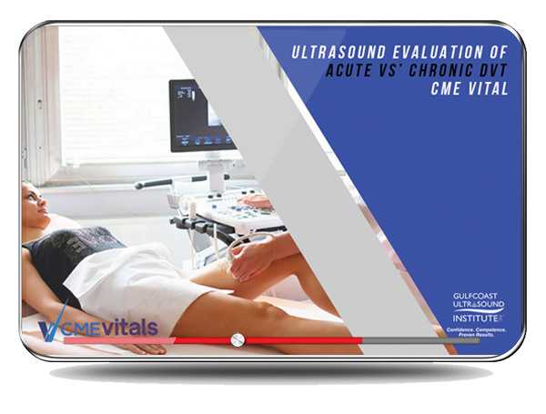 CME - Ultrasound Evaluation of Acute vs Chronic DVT