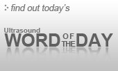 Gulfcoast Ultrasound Institute - Ultrasound Word of the Day